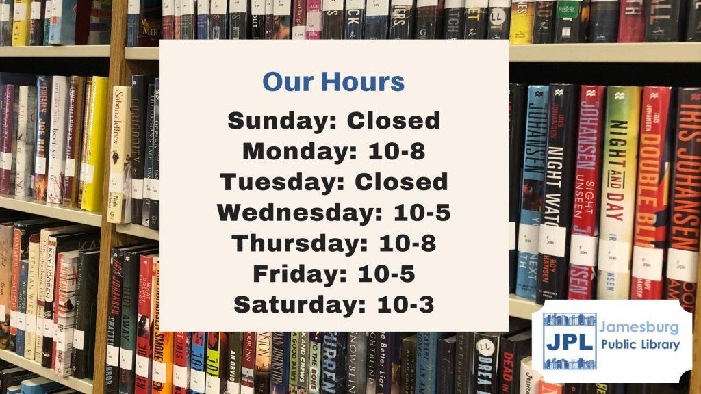 Sunday: Closed Monday: 10-8 Tuesday: Closed Wednesday: 10-5 Thursday: 10-8 Friday: 10-5 Saturday: 10-3